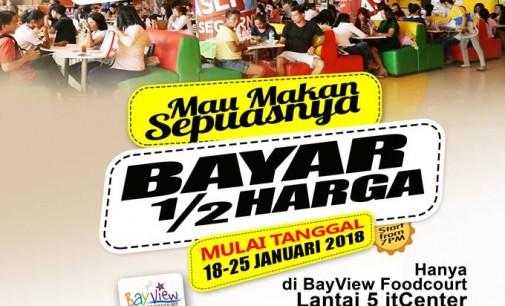 Hadir Kembali !!! Makan di Bayview Foodcourt itCenter Cukup Bayar 1/2 Harga